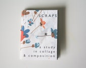 SCRAPS - A Study in Collage & Composition - 52 pg Full Color Zine