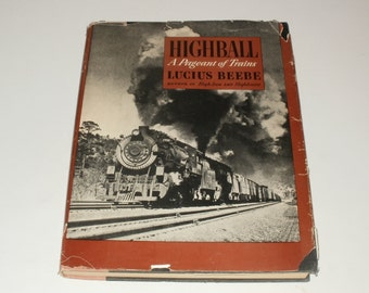 Highball a Pageant of Trains by Lucius Beebe - Reference, Hobby Railroading, Trains, Art, Historical
