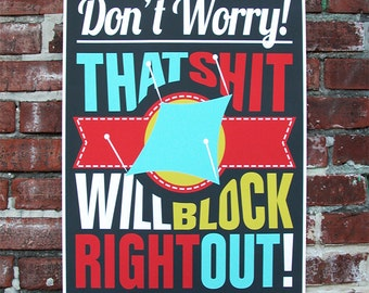Don't Worry! That Sh** Will Block Right Out | Poster for Crafty People | Knitting Poster