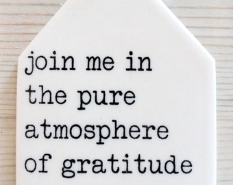porcelain wall tag screenprinted text join me in the pure atmosphere of gratitude for life. -hafiz