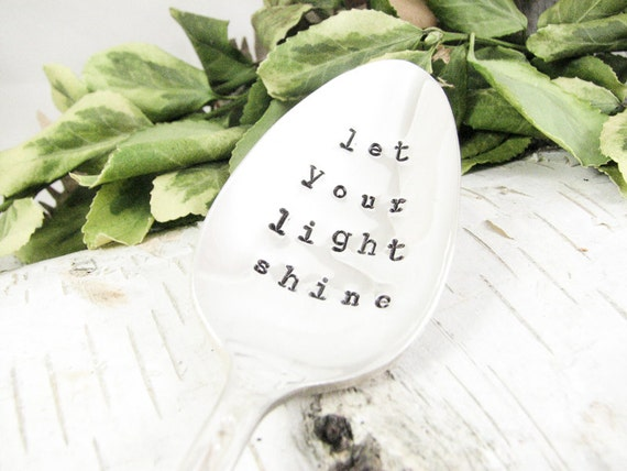 Stamped Spoon. Let Your Light Shine. Inspirational Quote. Hand Stamped Vintage Silverware for Memorable Keepsakes. 276SP