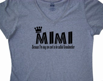 Mimi shirt tops and tees - Mimi Because I'm way too cool to be called Grandmother tee shirt- Mimi Mothers day gift custom printed
