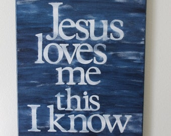 Jesus loves me this I know - 16x20 - hand painted canvas sign - navy and white