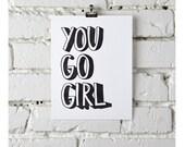 You Go Girl, in black, letterpress print