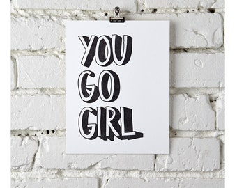 You Go Girl, in black, letterpress print