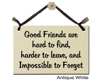 Good Friends are hard to find, harder to leave, and Impossible to Forget
