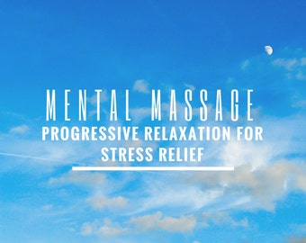 Mental Massage-Progressive Relaxation for Stress Relief