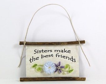 Paper Quilled Magnet 419 - Sisters Make the Best Friends, Sister Gift, Sister Ornament, 3D Paper Quilling, Sister Sign, Sister Birthday Gift