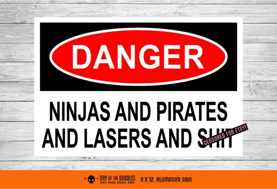 THE ORIGINAL Warning Sign - Pirates and Ninjas and Lasers and Sh*t - small size - Mature