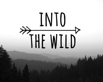 Into the Wild Print - Black and White Photography - Typography - Mountain Art - Cabin Art - Home Decor - 8 x 10 - 11 x 14