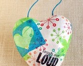 "Mixed Media Heart: ""laugh out LOUD"". Holiday/any occasion ornament."