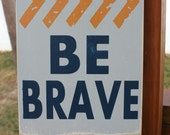 BE BRAVE hand painted wood sign