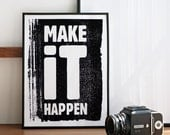 Make it happen. Screenprint poster A3 or 11.7 x 15.7 in.