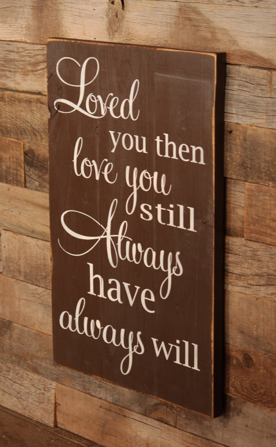 Large Wood Sign Loved You Then Love You Still Always