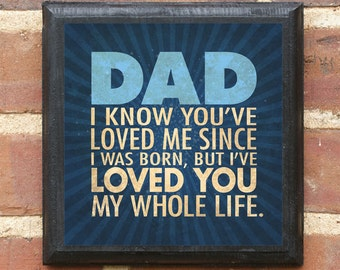 """Father's Day Gift Present """"Dad I know you've loved me since I was born...""""  Wall Plaque Sign Art Inspirational Home Decor for Daddy Pop"""
