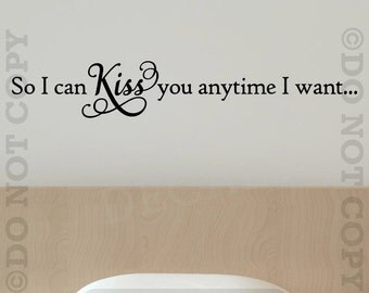 So I Can Kiss You Anytime I Want Vinyl Wall Decal Sticker Quote Words Lettering Family House Romance