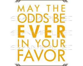 May the Odds Be Ever in Your Favor - Hunger Games  -  SVG cut file for Silhouette and other cutting machines