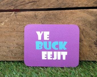 Ye buck eejit coaster