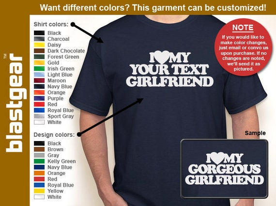 I Love (Heart) My Your Text Girlfriend custom T-shirt — Any color/Any size - Adult S, M, L, XL, 2XL, 3XL, 4XL, 5XL