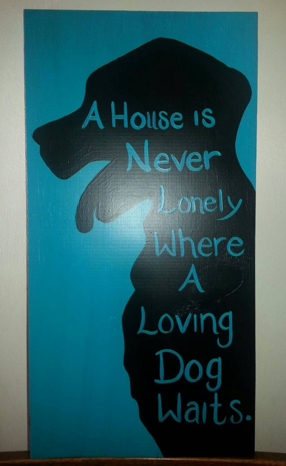 A house is never lonely where a loving dog waits - wood sign