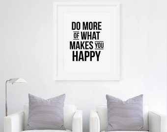 Do More Of What Makes You Happy - Motivational Art Print, Typography Wall Decor, Typographic Art Print, Happy Wall Art, Do More Quote