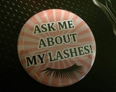 Ask Me About My Lashes Pin for Advertising or Fashion Button