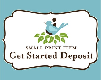Small Print Item: Get Started Deposit