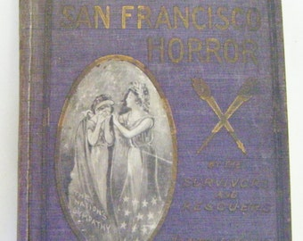 1906 First Edition Complete Story Of The San Francisco Horror By The Survivors And Rescuers Hardcover Book