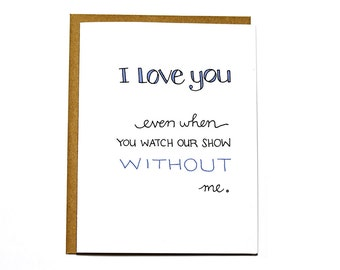 Funny I love you card, watch our show without me, anniversary, Valentine card