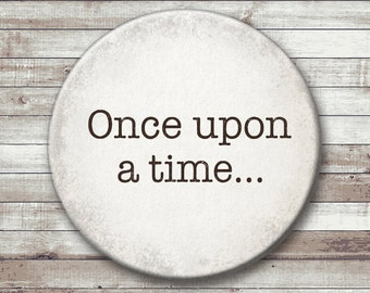 Once Upon a Time - Pinback Button, magnet,  or ornament