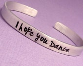 I Hope You Dance - A  Hand Stamped Bracelet in Aluminum or Sterling Silver