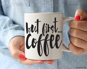 But First Coffee  // 11 oz or 15 oz Coffee Mug