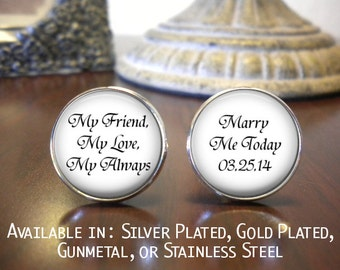 SALE! Groom Cufflinks - My Friend My Love My Always - Marry Me Today with Date - Gift for Groom