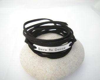 Born to Dance bracelet, Motivational wrap bracelet, Stamped bracelet personalized, faux suede cord, personalized, graduation, Dancer gift