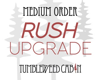 Rush Order Upgrade for MEDIUM Orders