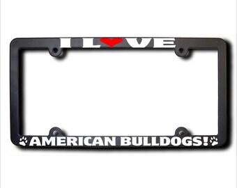 I Love American Bulldogs License Frame (T) Made In USA