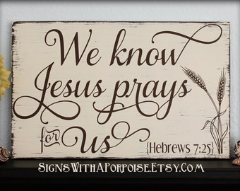 We Know Jesus Prays for Us, Hebrews 7:25 Bible Verse Reference, Hand Painted Chalkboard Style Distressed Wood Sign Typography Scripture Art