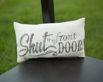 Shut the Front Door Decorative Pillow Decor Pillow Simple Pillow 14x9 accent pillow