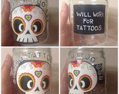Made to Order - hand painted open glass jar - tattoo money - sugar skull quotes - Upcycled