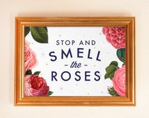 Stop and smell the roses art print. rose art print. home decor. inspirational poster