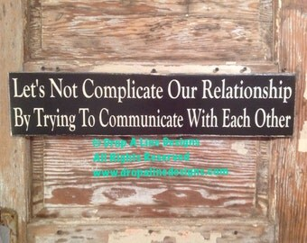 Let's Not Complicate Our Relationship By Trying To Communicate With Each Other Sign 5.5x24