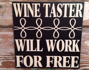 Wine Taster  Will Work For Free    Funny Wine Sign  12x12. Wood sign