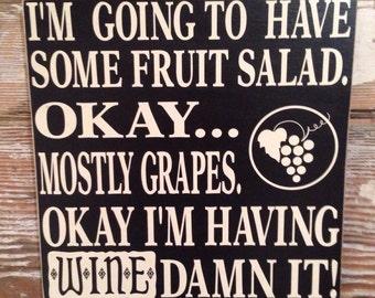 I'm Having A Fruit Salad.  Okay, Mostly Grapes.  Okay I'm Having Wine Damn It  Wood Sign  12x12  funny wine sign