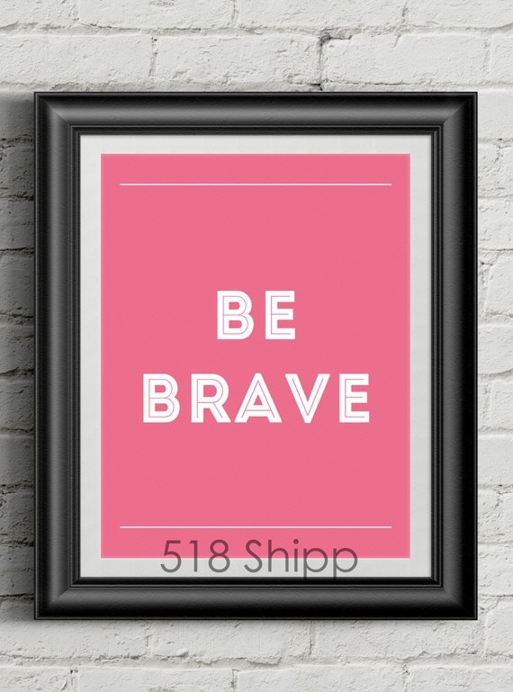 Be Brave Inspirational Quote Wall Decor Typography Print Motivational Poster