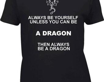 Always Be Yourself Dragon Ladies Tshirt