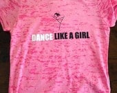 Dance Like A Girl Tee for Girls and Ladies