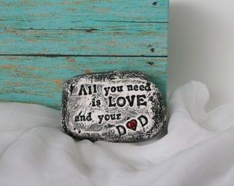 Happy Father's Day, All you need is love and your dad, inspirational garden art rock, unique gift for him,