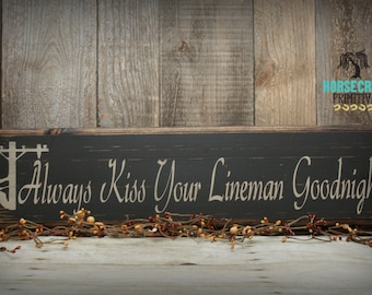"Lineman Handcrafted Sign ""Always Kiss Your Lineman Goodnight"" Primitive Wood Sign"