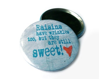 """Raisins have wrinkles too, but they are still sweet.  Compact mirror,  2.25"""""""