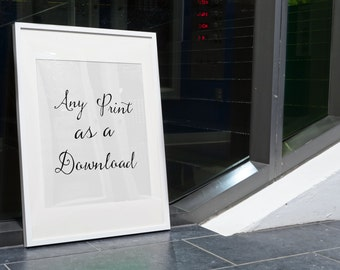 Any Print from My Shop as a Download, Instant Download, Digital Download, DIY, Any Size You Want